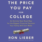 The Price You Pay for College Lib/E: An Entirely New Roadmap for the Biggest Financial Decision Your Family Will Ever Make Cover Image