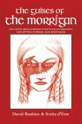 The Guises of the Morrigan: The Celtic Irish Goddess of Battle & Sovereignty: Her Myths, Powers and Mysteries Cover Image