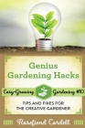 Genius Gardening Hacks: Tips and Fixes for the Creative Gardener Cover Image