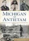 Michigan at Antietam:: The Wolverine State's Sacrifice on America's Bloodiest Day (Civil War) Cover Image