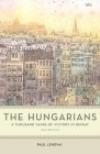 The Hungarians: A Thousand Years of Victory in Defeat Cover Image