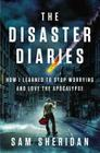 The Disaster Diaries: How I Learned to Stop Worrying and Love the Apocalypse Cover Image