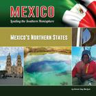 Mexico's Northern States (Mexico: Leading the Southern Hemisphere #16) Cover Image
