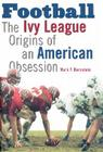 Football: The Ivy League Origins of an American Obsession Cover Image