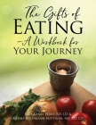 The Gifts of Eating - A Workbook For Your Journey Cover Image