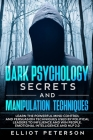 Dark Psychology Secrets and Manipulation Techniques: Learn the Powerful Mind Control and Persuasion Techniques used by Political Leaders to Influence Cover Image