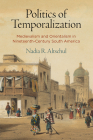 Politics of Temporalization: Medievalism and Orientalism in Nineteenth-Century South America Cover Image