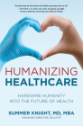 Humanizing Healthcare: Hardwire Humanity Into the Future of Health Cover Image