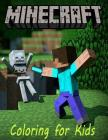 Coloring for Kids Minecraft: A Minecraft Coloring Book for Kids with All Its Characters to Color. This A4 Book Has 55 Pages to Enjoy. So What You W Cover Image