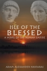 Isle of the Blessed: A Novel of the Roman Empire Cover Image