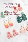 Polymer Clay for Kids: Modeling Clay with Basic Shapes: Children's Activity Books Cover Image