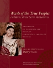 Words of the True Peoples/Palabras de Los Seres Verdaderos: Anthology of Contemporary Mexican Indigenous-Language Writers/Antología de Escritores Cover Image