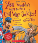 You Wouldn't Want to Be a Civil War Soldier! (You Wouldn't Want To...) Cover Image