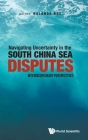 Navigating Uncertainty in the South China Sea Disputes: Interdisciplinary Perspectives Cover Image
