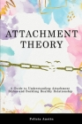 Attachment Theory: A Guide to Understanding Attachment Styles and Building Healthy Relationship Cover Image