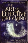 The Art Of Effective Dreaming: Large Print Edition Cover Image