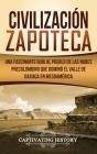 Civilización Zapoteca: Una Fascinante Guía al Pueblo de las Nubes Precolombino Que Dominó el Valle de Oaxaca en Mesoamérica Cover Image