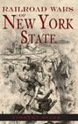 Railroad Wars of New York State Cover Image