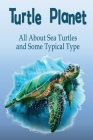 Turtle Planet: All About Sea Turtles and Some Typical Type: Gift Ideas for Holiday Cover Image