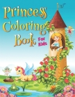 Princess Coloring Book For Kids: Pretty Princess Coloring Book for Girls Kids Boys Ages 4-8, 10 Cover Image