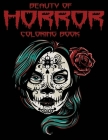 Beauty Of Horror Coloring Book: The Beauty of Horror A Gorgeous Coloring Book, Nightmare: A Horror Coloring Book with Evil Women, Dark Fantasy Creatur Cover Image