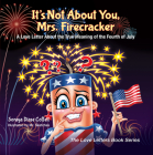 It's Not about You, Mrs. Firecracker: A Love Letter about the True Meaning of the Fourth of July (Love Letters Book) Cover Image