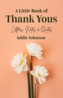 A Little Book of Thank Yous: Letters, Notes & Quotes (an Etiquette Guide and Advice Book for Adults Who Want a Grateful Mindset) Cover Image