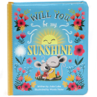 Will You Be My Sunshine: Padded Board Book (Love You Always) Cover Image