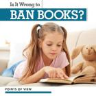 Is It Wrong to Ban Books? (Points of View) Cover Image