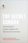 Top Secret Canada: Understanding the Canadian Intelligence and National Security Community Cover Image