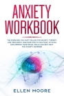 Anxiety Workbook: The Exercises You MUST Follow for Anxiety Therapy and Treatment, Discover How to Win Panic Attacks and Improve Your So Cover Image