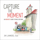 Capture the Moment: An Architect's Guide to Travel Sketching Cover Image