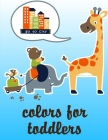 Colors For Toddlers: A Funny Coloring Pages for Animal Lovers for Stress Relief & Relaxation Cover Image