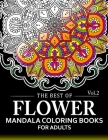 The Best of Flower Mandala Coloring Books for Adults Volume 2: A Stress Management Coloring Book For Adults Cover Image