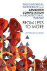 Philosophical Difference and Advanced Computation in Architectural Theory: From Less to More Cover Image