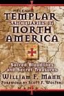 Templar Sanctuaries in North America: Sacred Bloodlines and Secret Treasures Cover Image