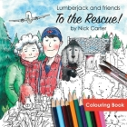 Lumberjack and Friends to the Rescue! (Colouring Book) Cover Image