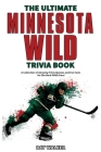 The Ultimate Minnesota Wild Trivia Book: A Collection of Amazing Trivia Quizzes and Fun Facts for Die-Hard Wild Fans! Cover Image