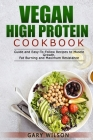 Vegan High Protein Cookbook: Guide and Easy-To-Follow Recipes to Muscle Growth, Fat Burning and Maximum Resistance Cover Image