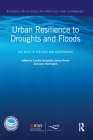 Urban Resilience to Droughts and Floods: The Role of Policies and Governance (Routledge Special Issues on Water Policy and Governance) Cover Image