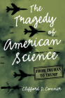 The Tragedy of American Science: From Truman to Trump Cover Image