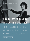 The Woman Who Says No: Françoise Gilot on Her Life with and Without Picasso Cover Image