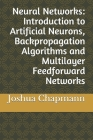 Neural Networks: Introduction to Artificial Neurons, Backpropagation Algorithms and Multilayer Feedforward Networks Cover Image