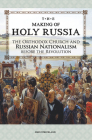 The Making of Holy Russia: The Orthodox Church and Russian Nationalism Before the Revolution Cover Image