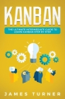 Kanban: The Ultimate Intermediate Guide to Learn Kanban Step by Step Cover Image