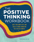 The Positive Thinking Workbook: Quiet Your Inner Critic and Build a Strong Foundation for a Positive Mindset Cover Image