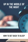 Up In The Middle Of The Night: How To Get Back To Sleep: How To Stay Asleep Longer Cover Image