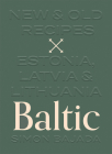 Baltic: New and Old Recipes from Estonia, Latvia and Lithuania Cover Image
