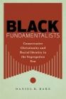 Black Fundamentalists: Conservative Christianity and Racial Identity in the Segregation Era Cover Image