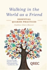 Walking in the World as a Friend: Essential Quaker Practices Cover Image